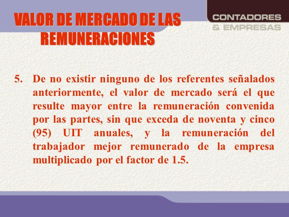 VALOR DE MERCADO DE LAS REMUNERACIONES 5.De no existir ninguno de los referentes señalados anteriormente, el valor de mercado será el que resulte mayo