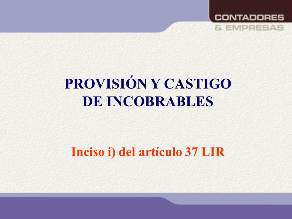 PROVISIÓN Y CASTIGO DE INCOBRABLES Inciso i) del artículo 37 LIR