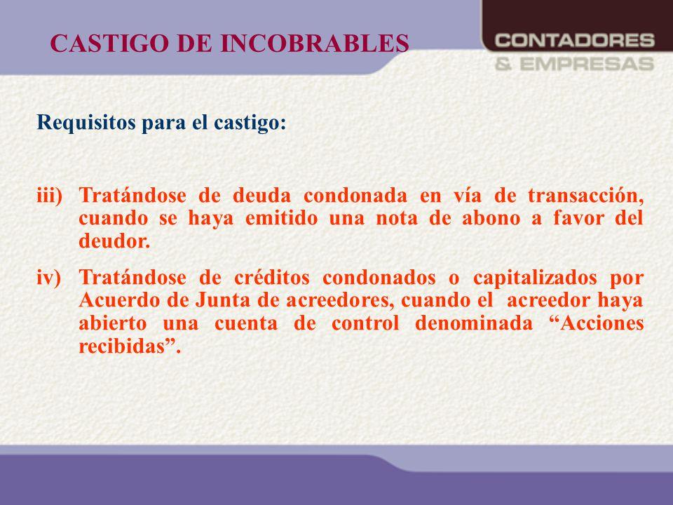 CASTIGO DE INCOBRABLES Requisitos para el castigo: iii)Tratándose de deuda condonada en vía de transacción, cuando se haya emitido una nota de abono a