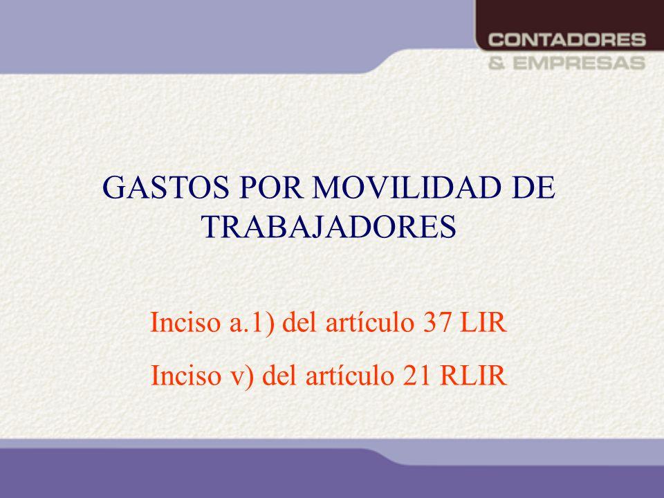 GASTOS POR MOVILIDAD DE TRABAJADORES Inciso a.1) del artículo 37 LIR Inciso v) del artículo 21 RLIR