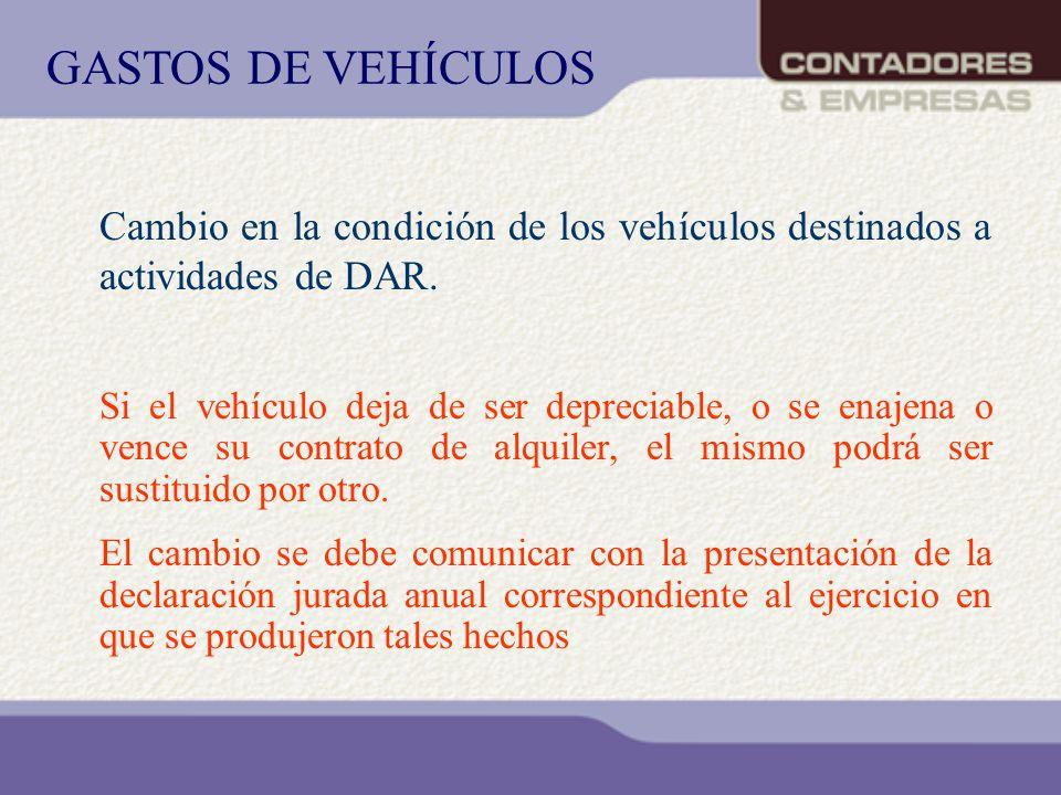 Cambio en la condición de los vehículos destinados a actividades de DAR. Si el vehículo deja de ser depreciable, o se enajena o vence su contrato de a
