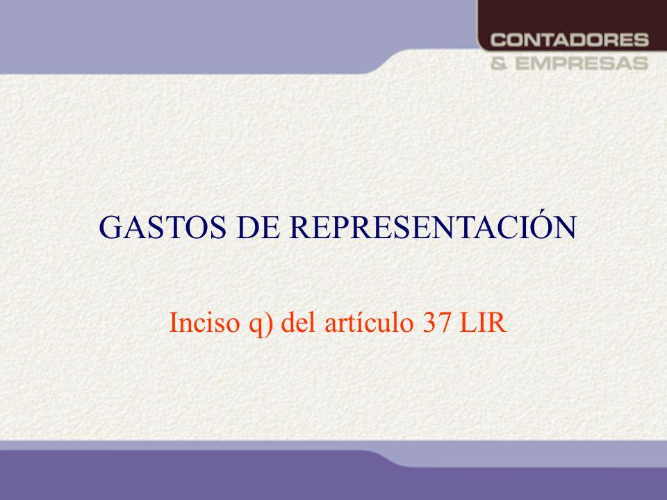 GASTOS DE REPRESENTACIÓN Inciso q) del artículo 37 LIR