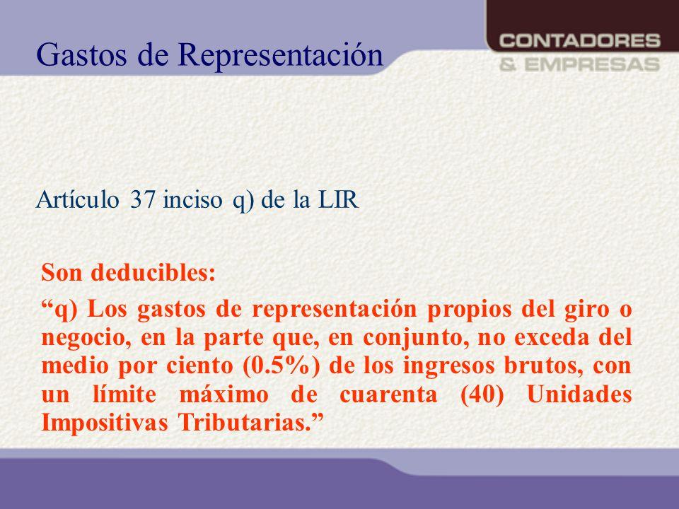 Gastos de Representación Son deducibles: q) Los gastos de representación propios del giro o negocio, en la parte que, en conjunto, no exceda del medio