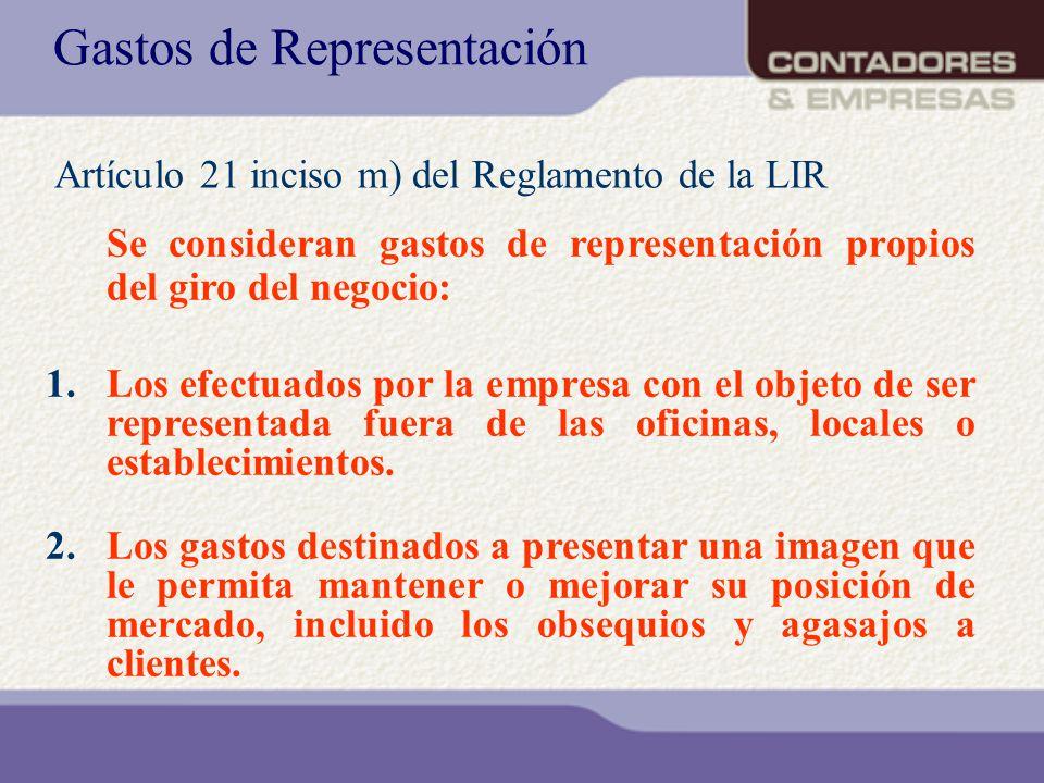 Gastos de Representación Se consideran gastos de representación propios del giro del negocio: 1.Los efectuados por la empresa con el objeto de ser rep