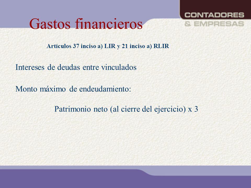 Gastos financieros Artículos 37 inciso a) LIR y 21 inciso a) RLIR Monto máximo de endeudamiento: Patrimonio neto (al cierre del ejercicio) x 3 Interes