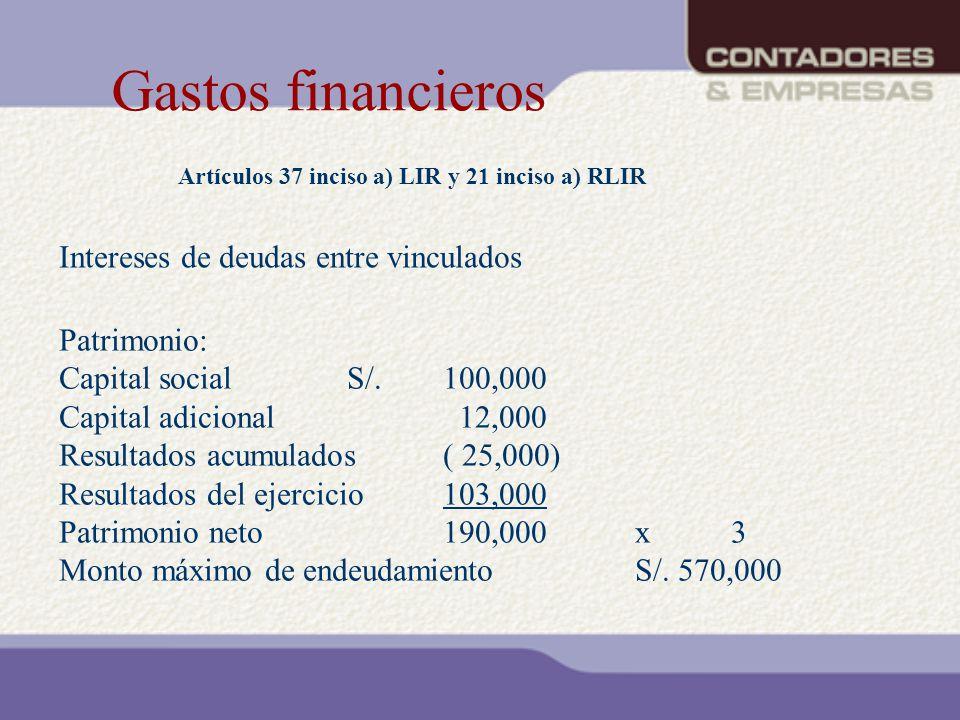 Gastos financieros Artículos 37 inciso a) LIR y 21 inciso a) RLIR Patrimonio: Capital socialS/.100,000 Capital adicional 12,000 Resultados acumulados(
