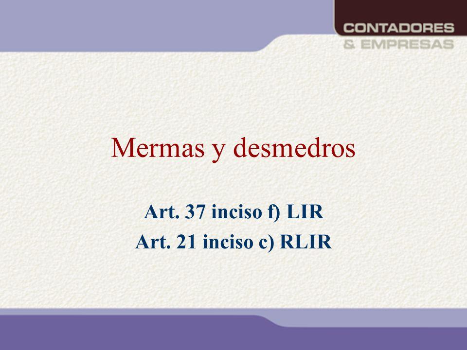 Mermas y desmedros Art. 37 inciso f) LIR Art. 21 inciso c) RLIR