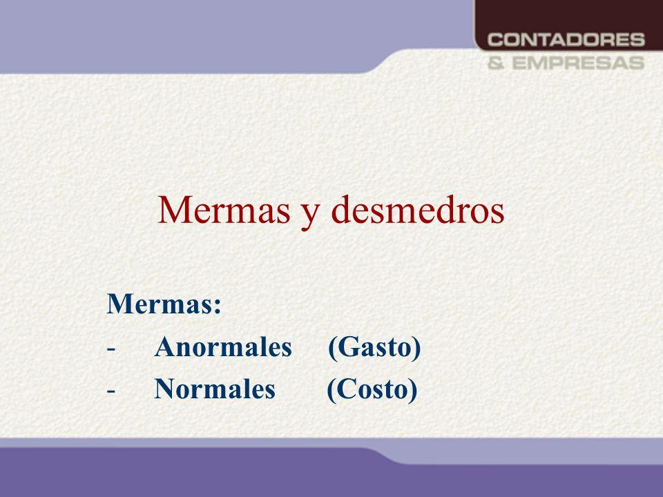 Mermas y desmedros Mermas: -Anormales (Gasto) -Normales (Costo)