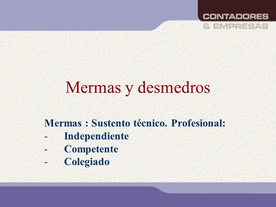 Mermas y desmedros Mermas : Sustento técnico. Profesional: -Independiente -Competente -Colegiado