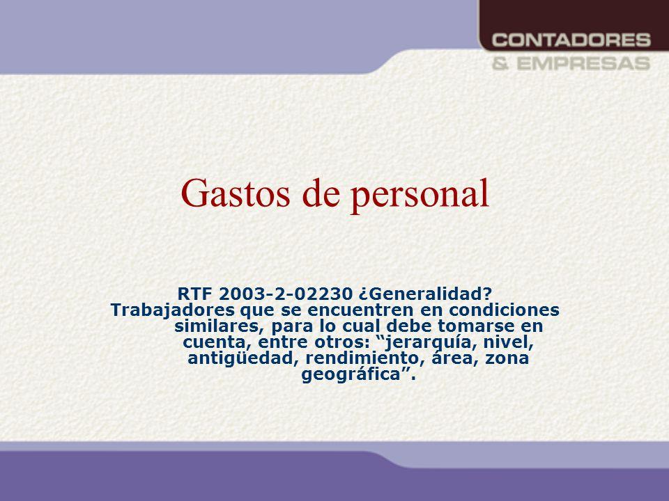 Gastos de personal RTF 2003-2-02230 ¿Generalidad? Trabajadores que se encuentren en condiciones similares, para lo cual debe tomarse en cuenta, entre
