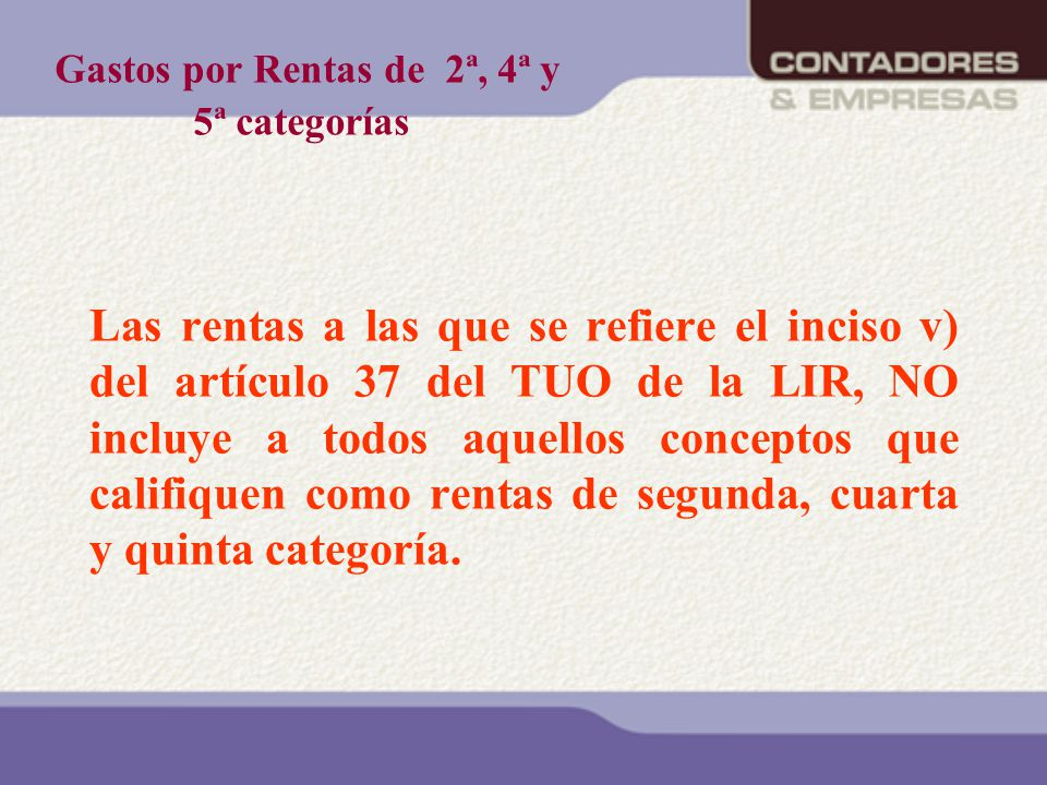 Gastos por Rentas de 2ª, 4ª y 5ª categorías Las rentas a las que se refiere el inciso v) del artículo 37 del TUO de la LIR, NO incluye a todos aquello