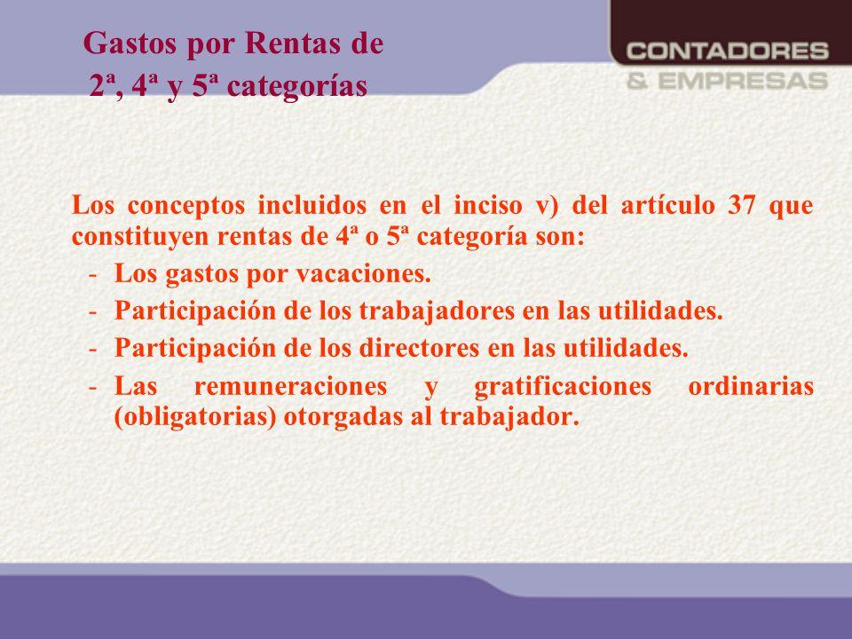 Gastos por Rentas de 2ª, 4ª y 5ª categorías Los conceptos incluidos en el inciso v) del artículo 37 que constituyen rentas de 4ª o 5ª categoría son: -