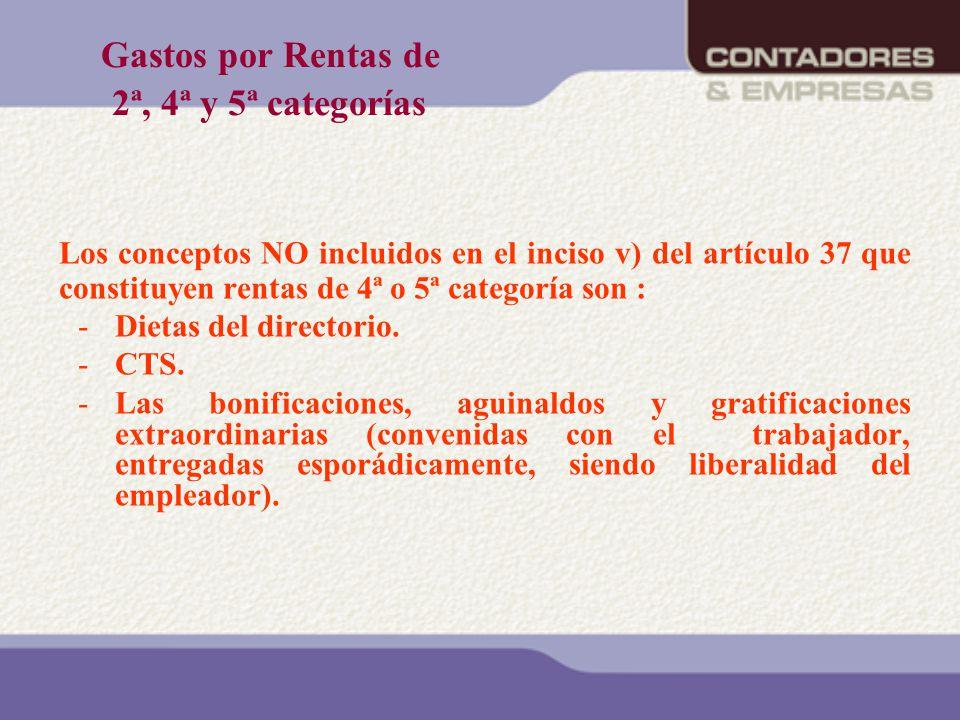 Gastos por Rentas de 2ª, 4ª y 5ª categorías Los conceptos NO incluidos en el inciso v) del artículo 37 que constituyen rentas de 4ª o 5ª categoría son