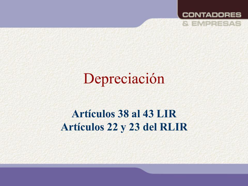 Depreciación Artículos 38 al 43 LIR Artículos 22 y 23 del RLIR