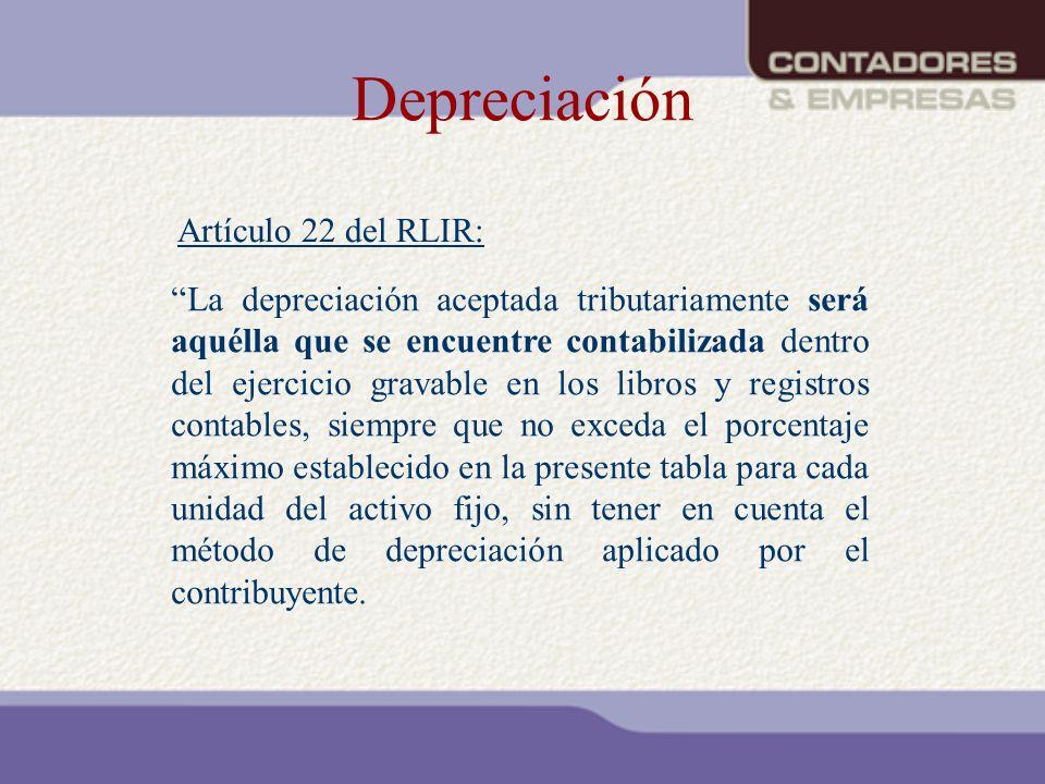 Depreciación La depreciación aceptada tributariamente será aquélla que se encuentre contabilizada dentro del ejercicio gravable en los libros y regist