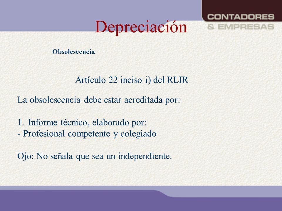 Depreciación Obsolescencia Artículo 22 inciso i) del RLIR La obsolescencia debe estar acreditada por: 1.Informe técnico, elaborado por: - Profesional