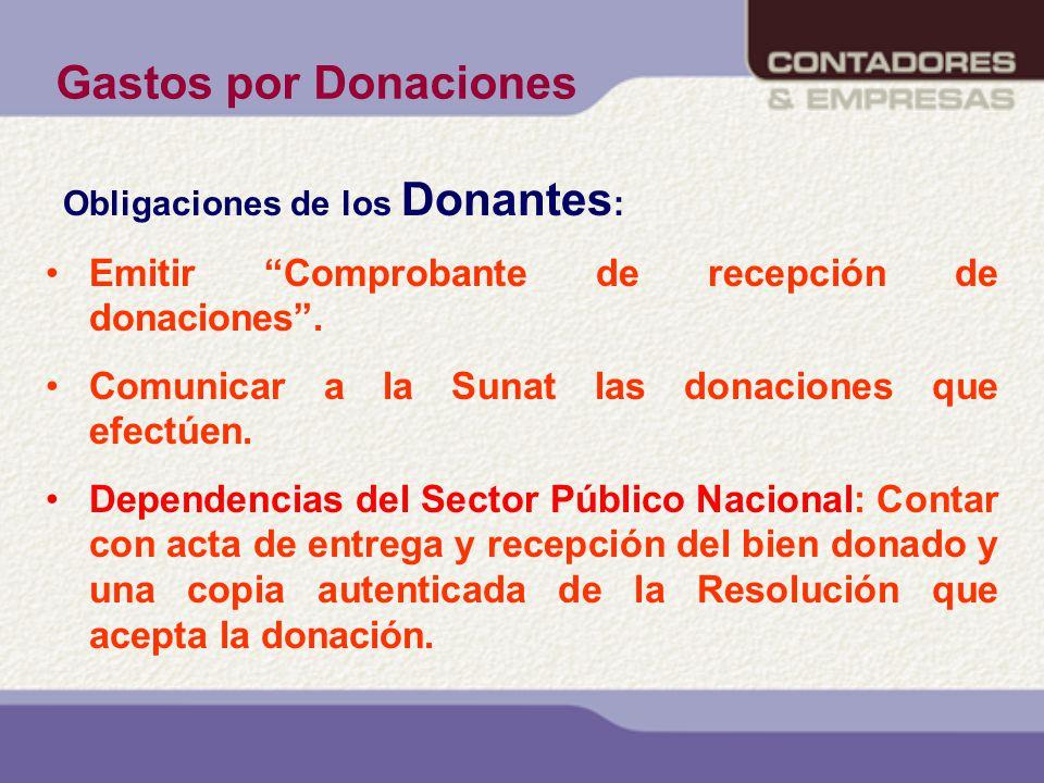Gastos por Donaciones Obligaciones de los Donantes : Emitir Comprobante de recepción de donaciones. Comunicar a la Sunat las donaciones que efectúen.