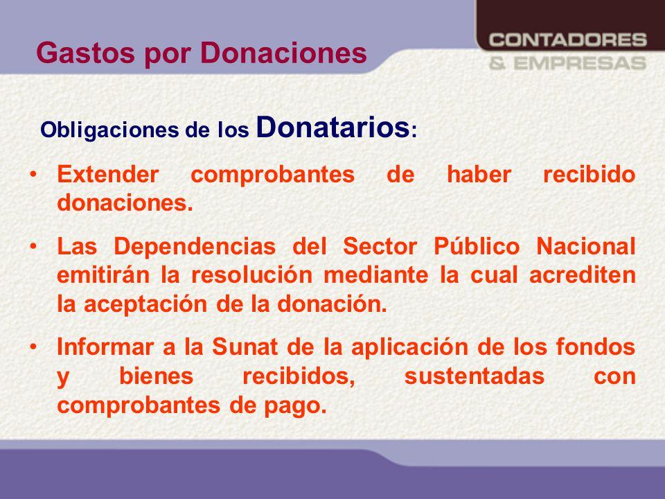 Gastos por Donaciones Obligaciones de los Donatarios : Extender comprobantes de haber recibido donaciones. Las Dependencias del Sector Público Naciona