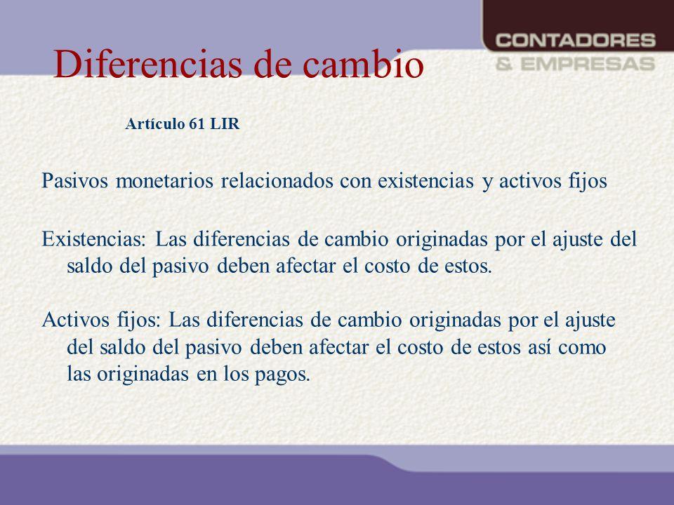 Diferencias de cambio Artículo 61 LIR Existencias: Las diferencias de cambio originadas por el ajuste del saldo del pasivo deben afectar el costo de e