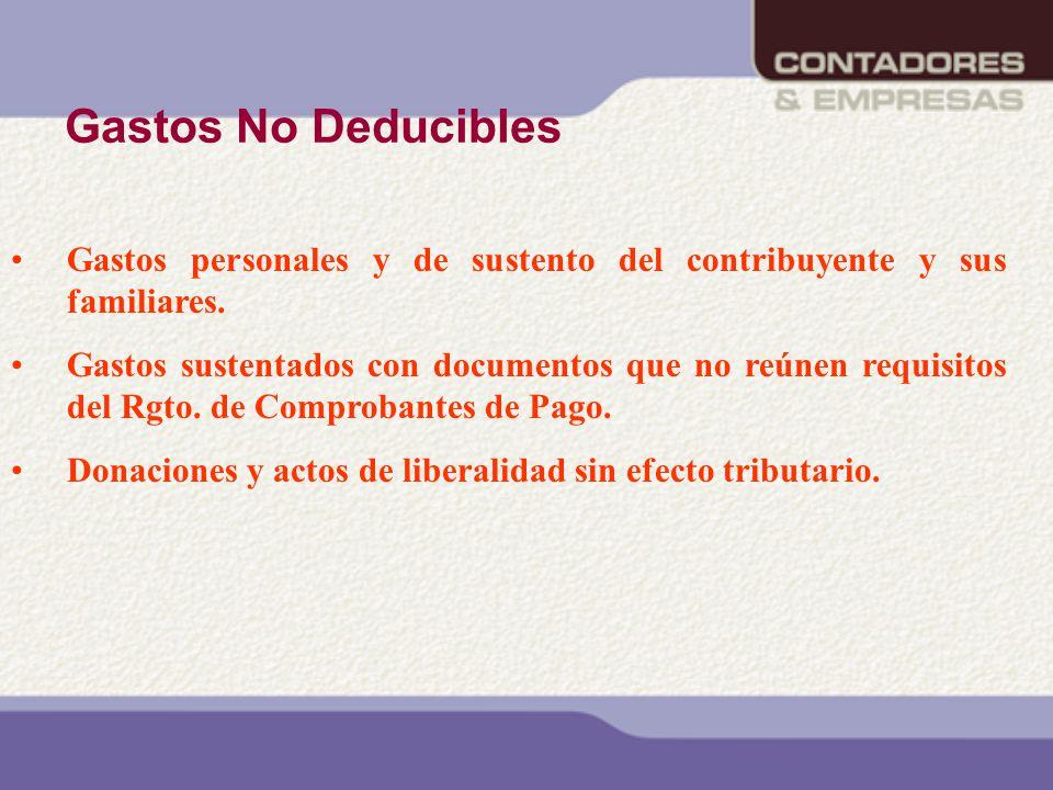 Gastos No Deducibles Gastos personales y de sustento del contribuyente y sus familiares. Gastos sustentados con documentos que no reúnen requisitos de