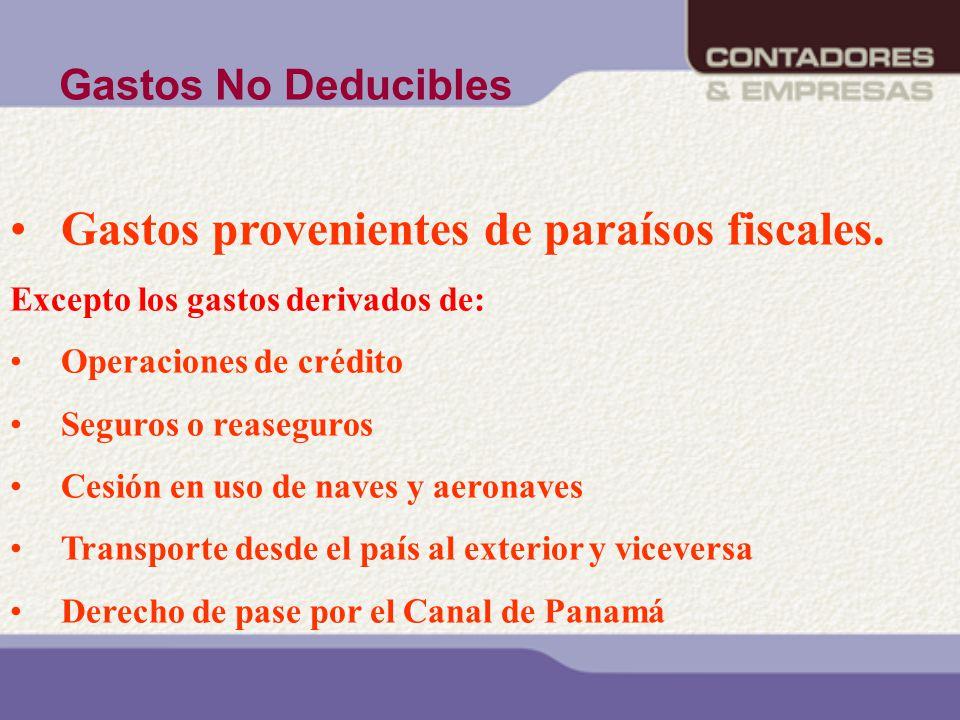 Gastos provenientes de paraísos fiscales. Excepto los gastos derivados de: Operaciones de crédito Seguros o reaseguros Cesión en uso de naves y aerona