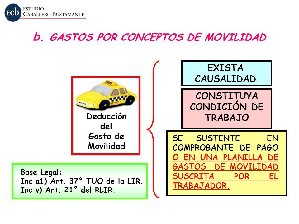 b. GASTOS POR CONCEPTOS DE MOVILIDAD Deducción del Gasto de Movilidad EXISTA CAUSALIDAD CONSTITUYA CONDICIÓN DE TRABAJO SE SUSTENTE EN COMPROBANTE DE