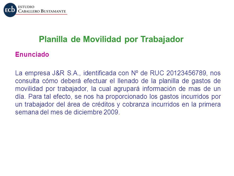 Planilla de Movilidad por Trabajador Enunciado La empresa J&R S.A., identificada con Nº de RUC 20123456789, nos consulta cómo deberá efectuar el llena