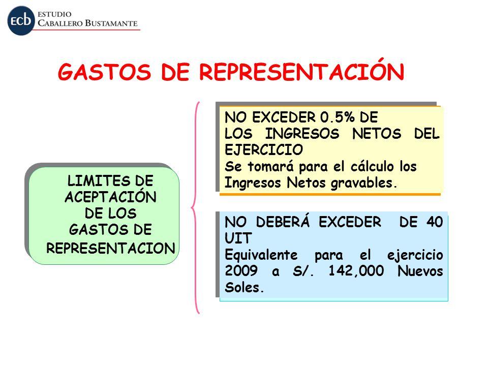 GASTOS DE REPRESENTACIÓN NO EXCEDER 0.5% DE LOS INGRESOS NETOS DEL EJERCICIO Se tomará para el cálculo los Ingresos Netos gravables. NO DEBERÁ EXCEDER