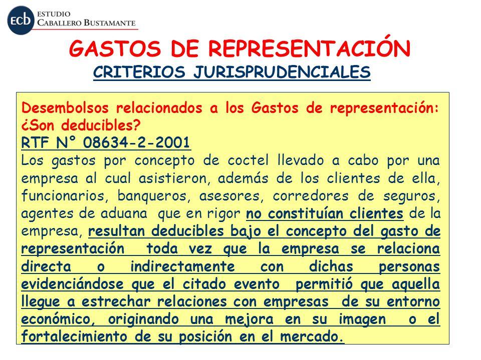 GASTOS DE REPRESENTACIÓN CRITERIOS JURISPRUDENCIALES Desembolsos relacionados a los Gastos de representación: ¿Son deducibles? RTF N° 08634-2-2001 Los