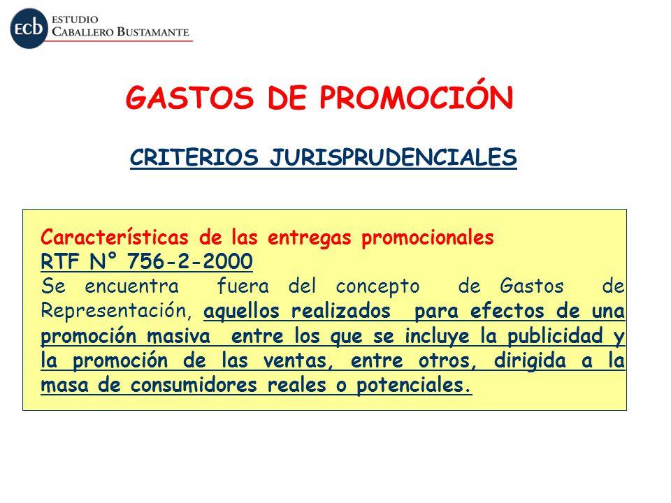 GASTOS DE PROMOCIÓN CRITERIOS JURISPRUDENCIALES Características de las entregas promocionales RTF N° 756-2-2000 Se encuentra fuera del concepto de Gas