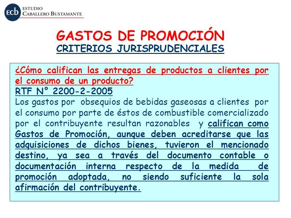GASTOS DE PROMOCIÓN CRITERIOS JURISPRUDENCIALES ¿Cómo califican las entregas de productos a clientes por el consumo de un producto? RTF N° 2200-2-2005