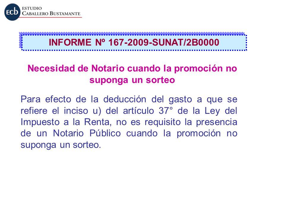 INFORME Nº 167-2009-SUNAT/2B0000 Necesidad de Notario cuando la promoción no suponga un sorteo Para efecto de la deducción del gasto a que se refiere
