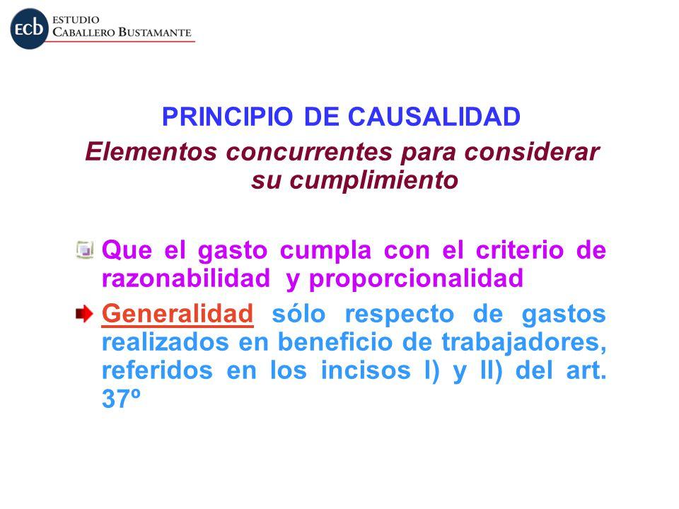 PRINCIPIO DE CAUSALIDAD Elementos concurrentes para considerar su cumplimiento Que el gasto cumpla con el criterio de razonabilidad y proporcionalidad