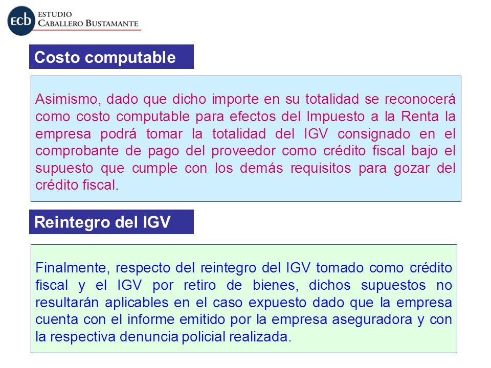 Finalmente, respecto del reintegro del IGV tomado como crédito fiscal y el IGV por retiro de bienes, dichos supuestos no resultarán aplicables en el c