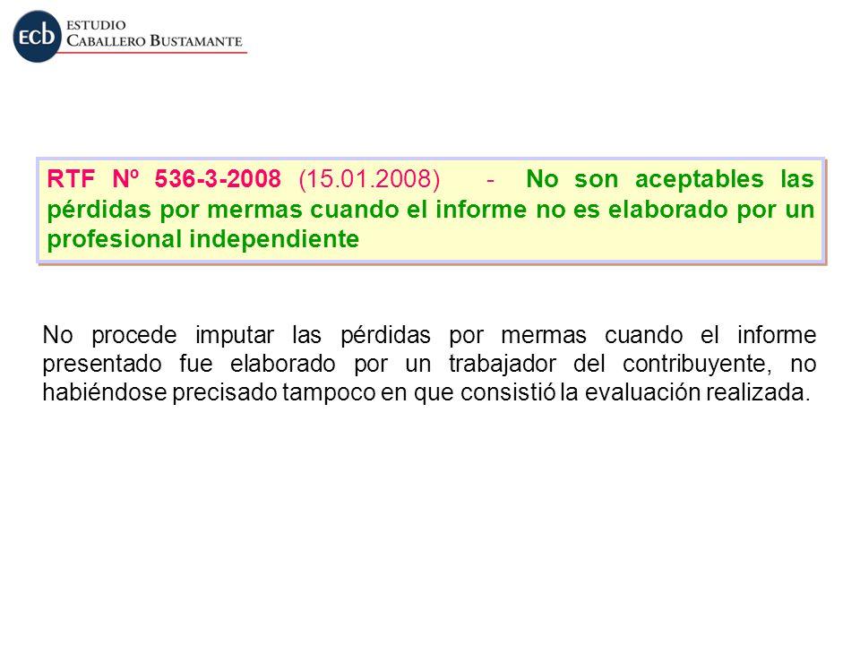 RTF Nº 536-3-2008 (15.01.2008) - No son aceptables las pérdidas por mermas cuando el informe no es elaborado por un profesional independiente No proce