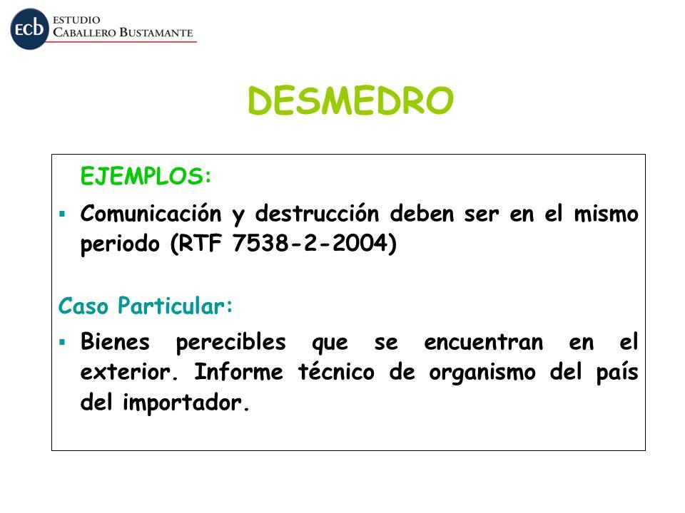 EJEMPLOS: Comunicación y destrucción deben ser en el mismo periodo (RTF 7538-2-2004) Caso Particular: Bienes perecibles que se encuentran en el exteri