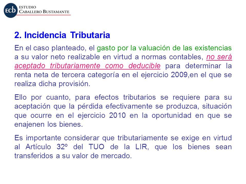 2. Incidencia Tributaria En el caso planteado, el gasto por la valuación de las existencias a su valor neto realizable en virtud a normas contables, n