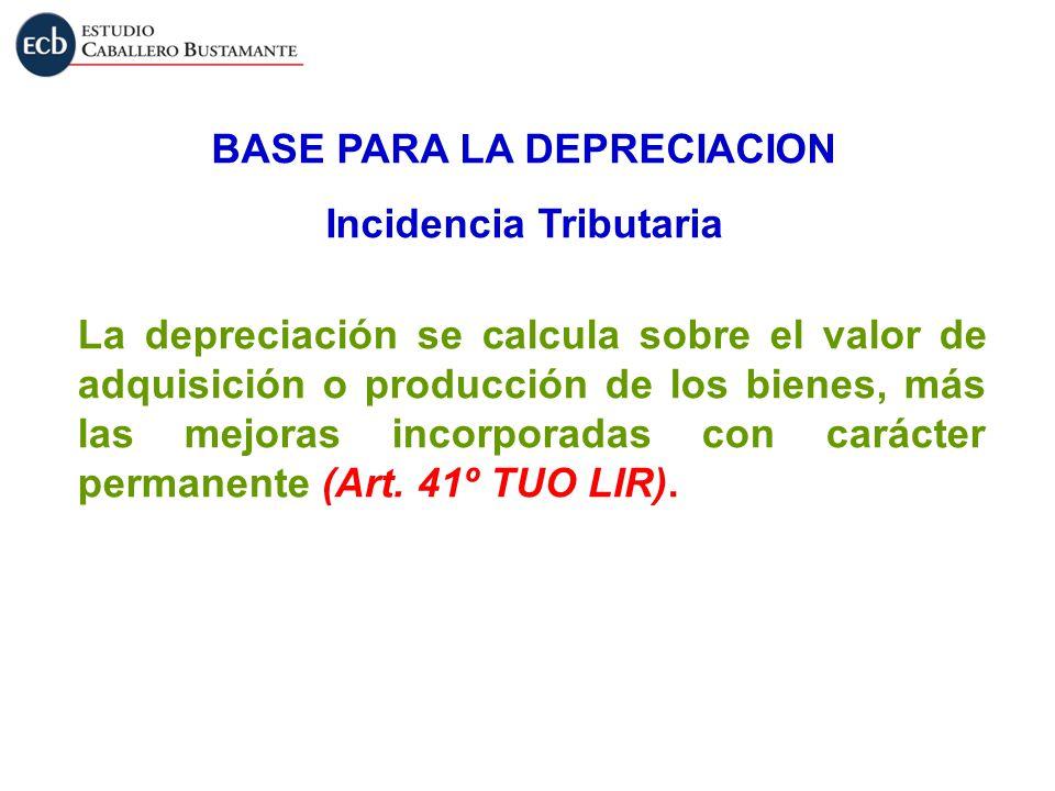 La depreciación se calcula sobre el valor de adquisición o producción de los bienes, más las mejoras incorporadas con carácter permanente (Art. 41º TU
