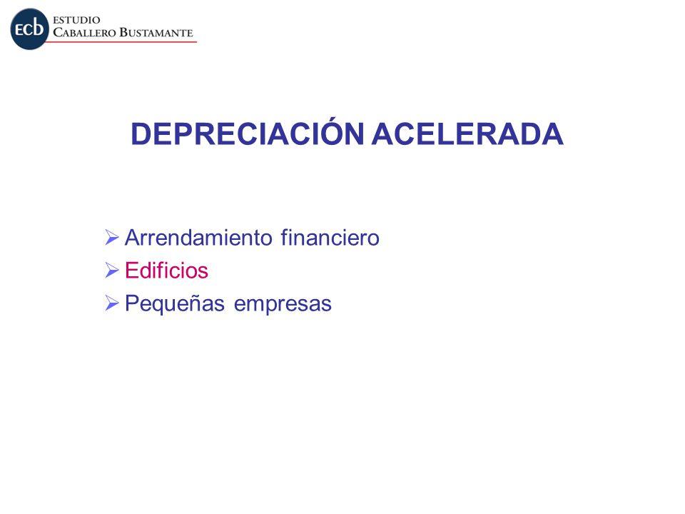 DEPRECIACIÓN ACELERADA Arrendamiento financiero Edificios Pequeñas empresas