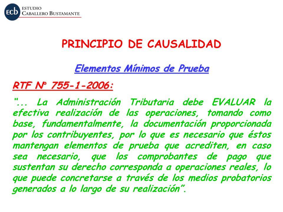 PRINCIPIO DE CAUSALIDAD Elementos Mínimos de Prueba RTF N° 755-1-2006:... La Administración Tributaria debe EVALUAR la efectiva realización de las ope