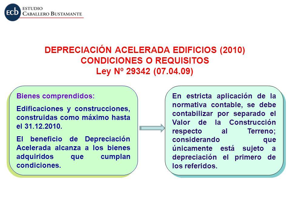 Bienes comprendidos: Edificaciones y construcciones, construidas como máximo hasta el 31.12.2010. El beneficio de Depreciación Acelerada alcanza a los
