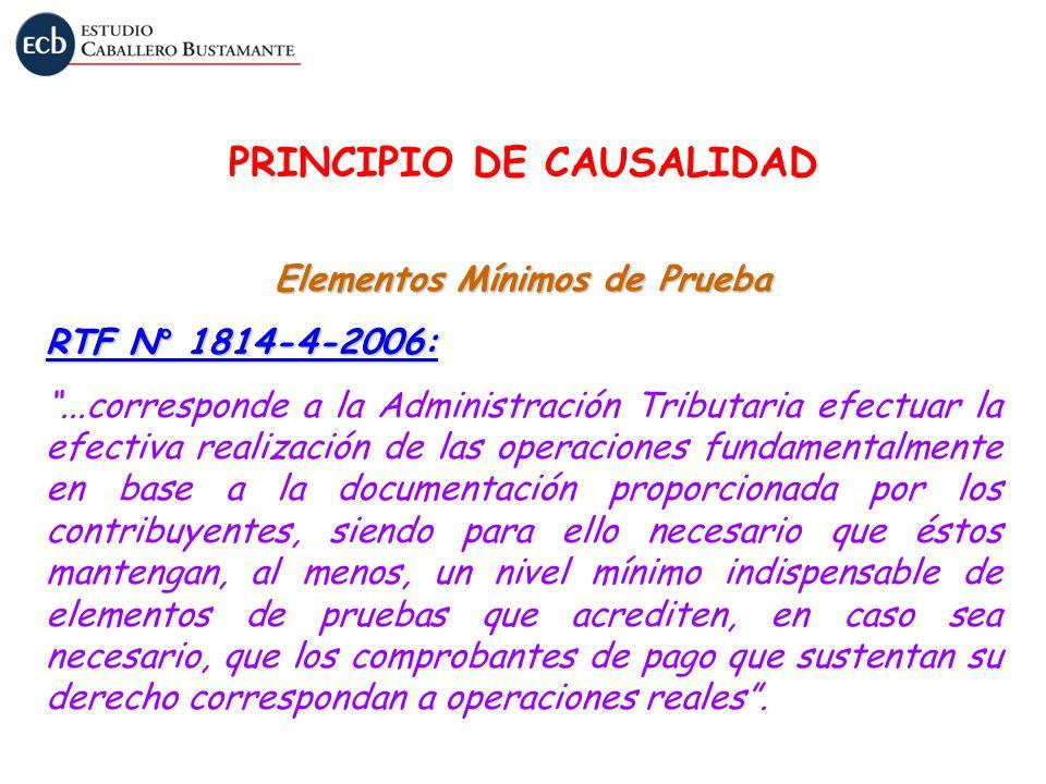 PRINCIPIO DE CAUSALIDAD Elementos Mínimos de Prueba RTF N° 1814-4-2006:...corresponde a la Administración Tributaria efectuar la efectiva realización