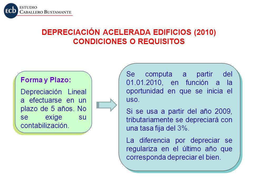 Forma y Plazo: Depreciación Lineal a efectuarse en un plazo de 5 años. No se exige su contabilización. Forma y Plazo: Depreciación Lineal a efectuarse