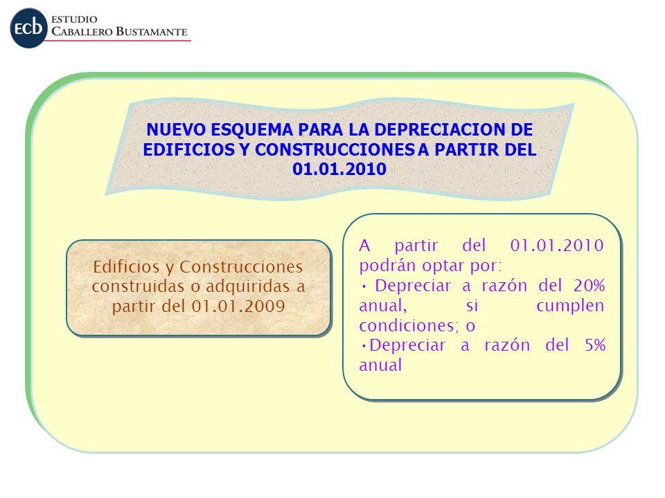 NUEVO ESQUEMA PARA LA DEPRECIACION DE EDIFICIOS Y CONSTRUCCIONES A PARTIR DEL 01.01.2010 Edificios y Construcciones construidas o adquiridas a partir