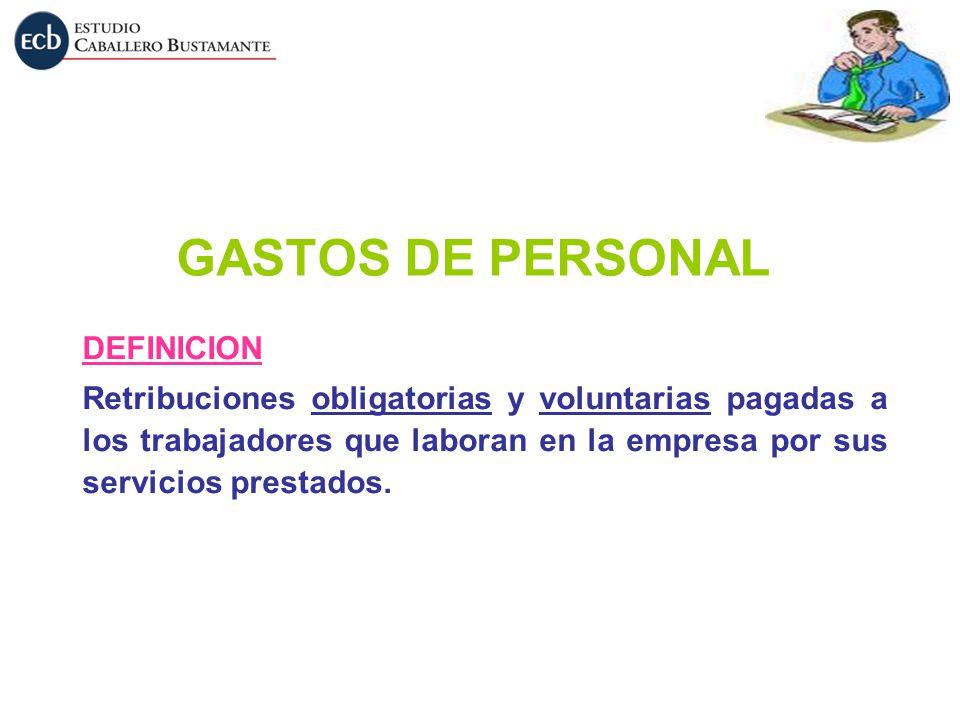 GASTOS DE PERSONAL DEFINICION Retribuciones obligatorias y voluntarias pagadas a los trabajadores que laboran en la empresa por sus servicios prestado