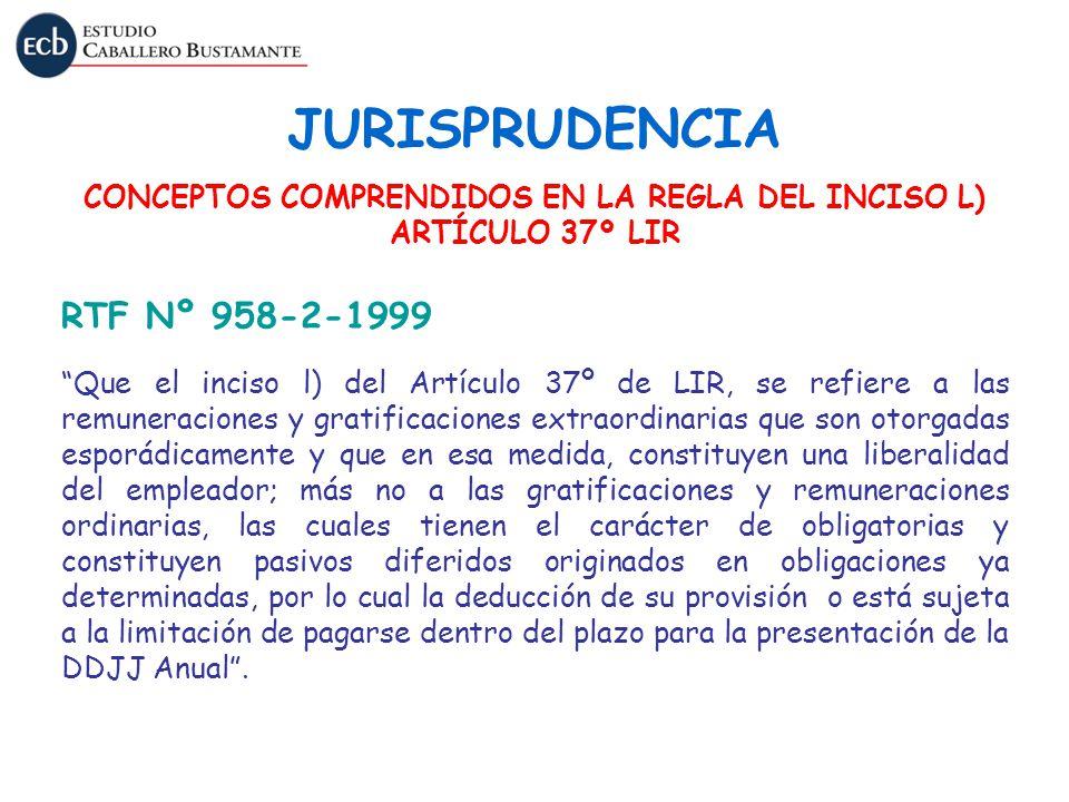 JURISPRUDENCIA > CONCEPTOS COMPRENDIDOS EN LA REGLA DEL INCISO L) ARTÍCULO 37º LIR RTF Nº 958-2-1999 Que el inciso l) del Artículo 37º de LIR, se refi