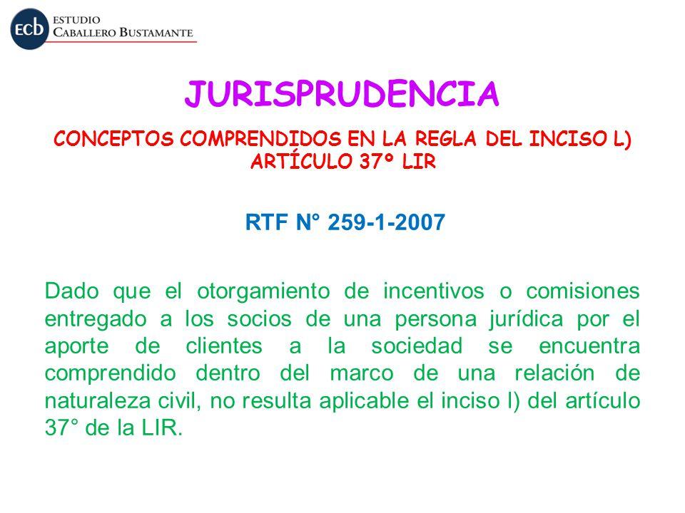 JURISPRUDENCIA > CONCEPTOS COMPRENDIDOS EN LA REGLA DEL INCISO L) ARTÍCULO 37º LIR RTF N° 259-1-2007 Dado que el otorgamiento de incentivos o comision
