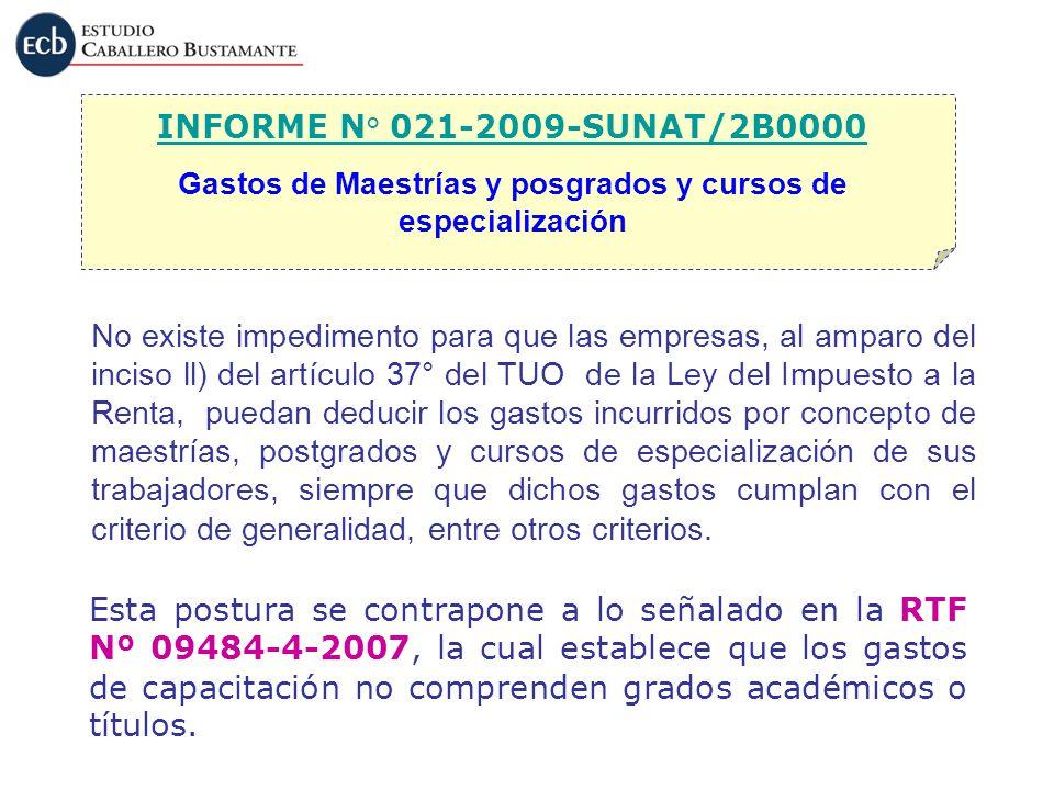 INFORME N° 021-2009-SUNAT/2B0000 Gastos de Maestrías y posgrados y cursos de especialización No existe impedimento para que las empresas, al amparo de