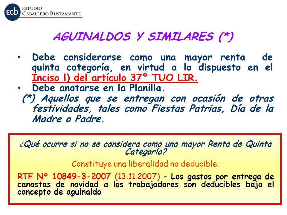 AGUINALDOS Y SIMILARES (*) Debe considerarse como una mayor renta de quinta categoría, en virtud a lo dispuesto en el Inciso l) del artículo 37º TUO L