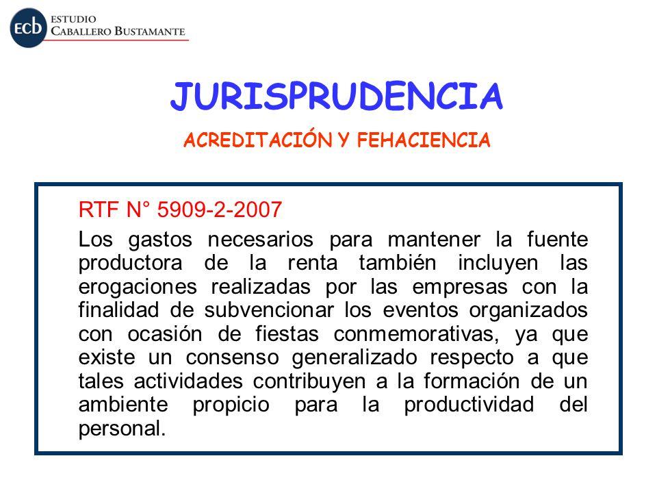 JURISPRUDENCIA ACREDITACIÓN Y FEHACIENCIA RTF N° 5909-2-2007 Los gastos necesarios para mantener la fuente productora de la renta también incluyen las